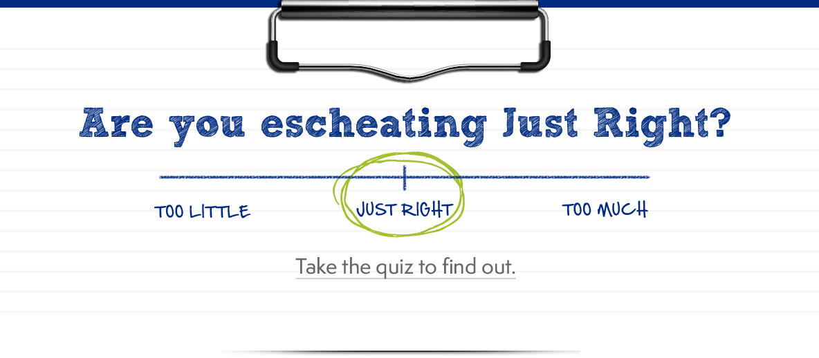 Are you escheating Just Right?